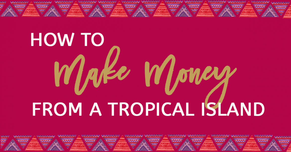 How-To-Make-Money-From-A-Tropical-Island