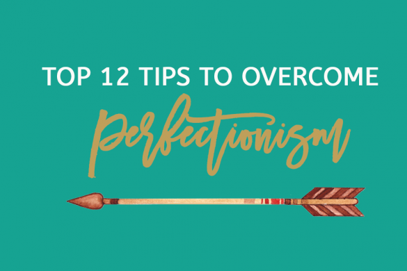 Top 12 tips to overcome perfectionism