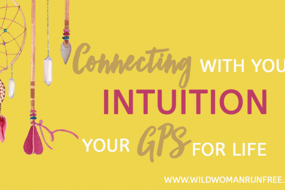 Wild Woman Run Free Connect with your intuition Your GPS for life