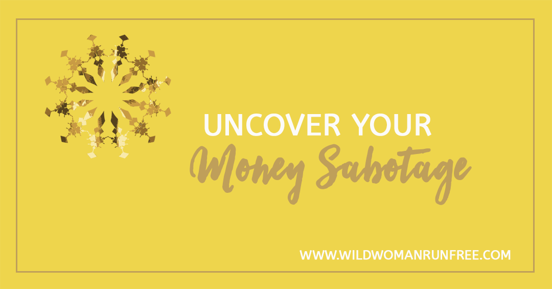 Uncover Your Money Sabotage