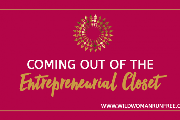 Wild Woman Run Free Coming Out Of The Entrepreneurial Closet