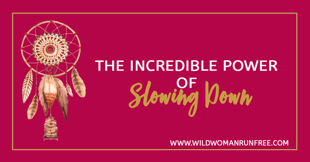 Wild Woman Run Free The Incredible Power of Slowing Down