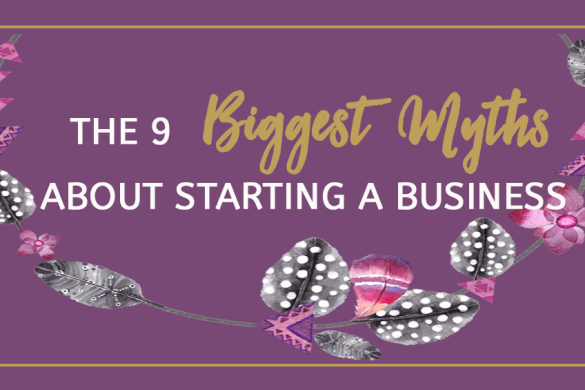The 9 Biggest Myths About Starting A Business